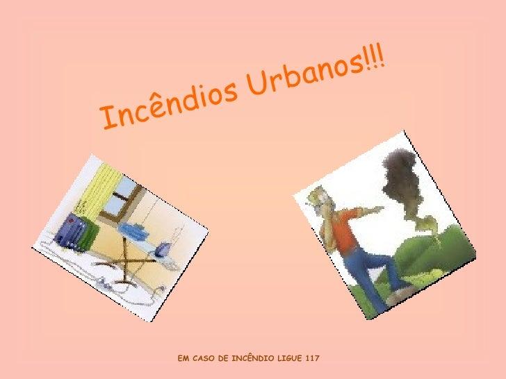 Incêndios Urbanos!!!
