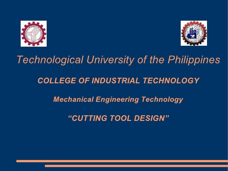 """Technological University of the Philippines COLLEGE OF INDUSTRIAL TECHNOLOGY Mechanical Engineering Technology """"CUTTING TO..."""