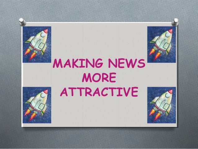 MAKING NEWS    MORE ATTRACTIVE