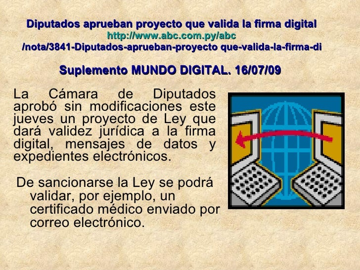 Diputados aprueban proyecto que valida la firma digital http :// www.abc.com.py / abc /nota/3841-Diputados-aprueban-proyec...