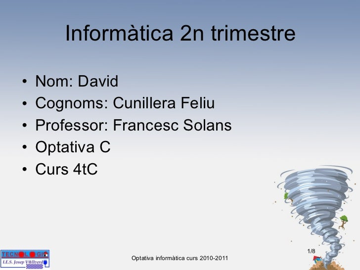 Informàtica 2n trimestre <ul><li>Nom: David  </li></ul><ul><li>Cognoms: Cunillera Feliu </li></ul><ul><li>Professor: Franc...