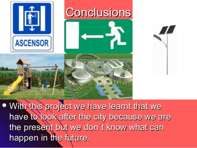 ConclusionsConclusions With this project we have learnt that weWith this project we have learnt that wehave to look after...