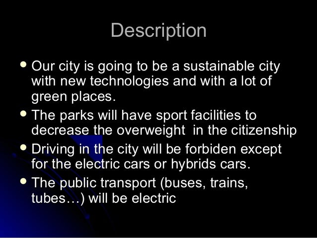 DescriptionDescription OurOur citycity isis goinggoing toto be a sustainablebe a sustainable citycitywith new technologie...