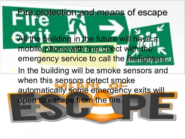 Fire protection and means of escapeFire protection and means of escapeAll the building in the future will have amobile ph...