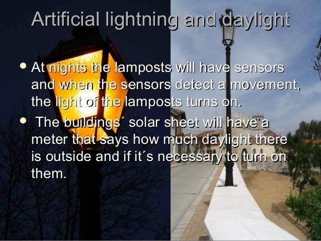 Artificial lightning and daylightArtificial lightning and daylight At nights the lamposts will have sensorsAt nights the ...