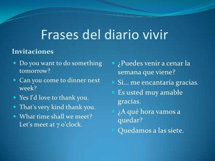 Frases del diario vivirInvitaciones Do you want to do something      ¿Puedes venir a cenar la    tomorrow?              ...