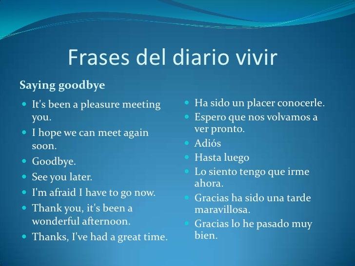 Frases del diario vivirSaying goodbye Its been a pleasure meeting        Ha sido un placer conocerle.    you.           ...