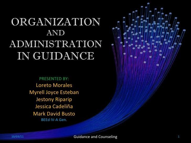 ORGANIZATION  AND  ADMINISTRATION  IN GUIDANCE PRESENTED BY: Loreto Morales Myrell Joyce Esteban Jestony Riparip Jessica C...