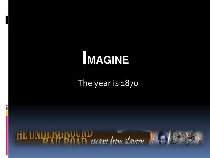 IMAGINE<br />The year is 1870<br />