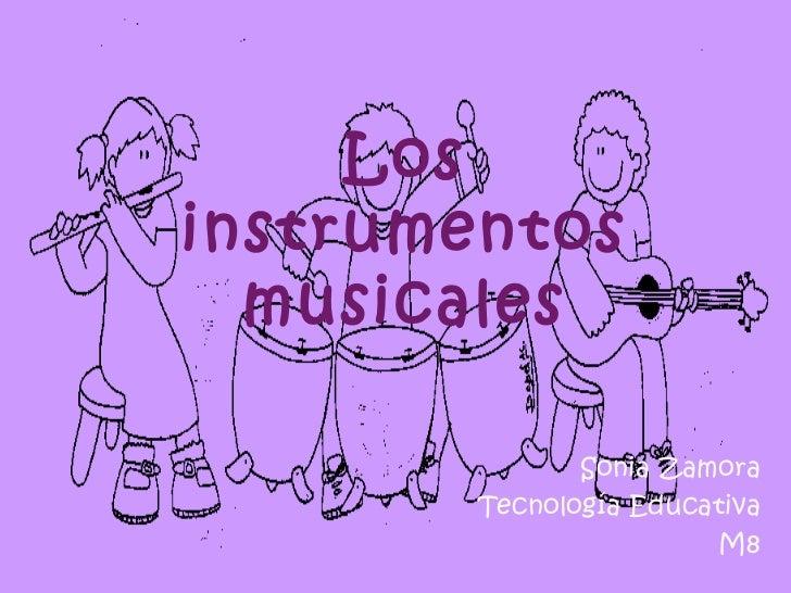 Losinstrumentos  musicales               Sonia Zamora        Tecnología Educativa                         M8