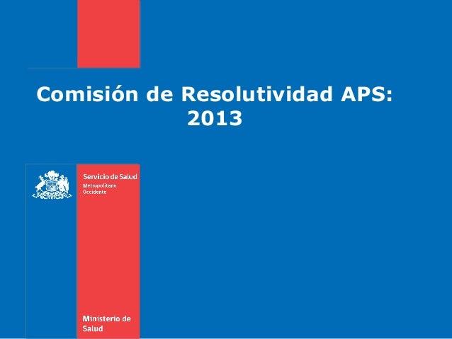 Comisión de Resolutividad APS: 2013
