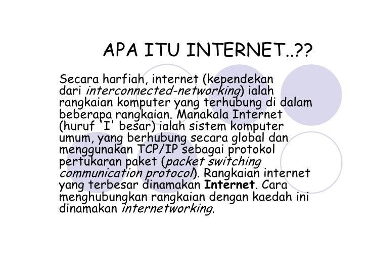 APA ITU INTERNET..??<br />Secaraharfiah, internet (kependekan dariinterconnected-networking) ialah rangkaiankomputerya...