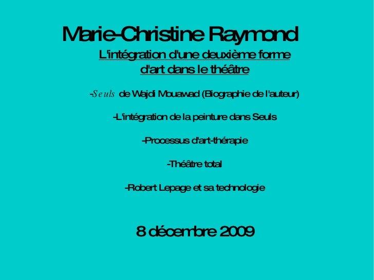 Marie-Christine Raymond L'intégration d'une deuxième forme d'art dans le théâtre - Seuls  de Wajdi Mouawad (Biographie de ...