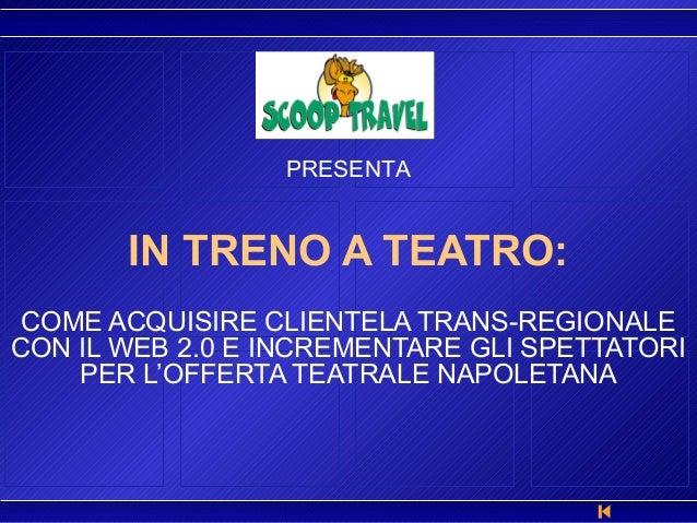 IN TRENO A TEATRO: COME ACQUISIRE CLIENTELA TRANS-REGIONALE CON IL WEB 2.0 E INCREMENTARE GLI SPETTATORI PER L'OFFERTA TEA...