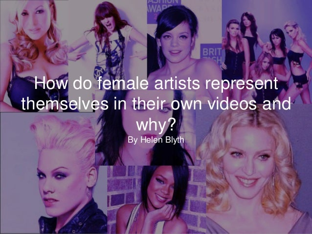 How do female artists represent themselves in their own videos and why? By Helen Blyth