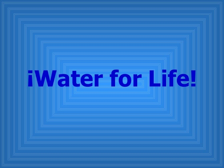 ¡Water for Life!