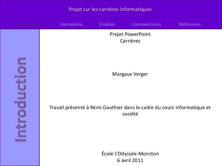 Projet PowerPoint<br />Carrières<br />Margaux Verger<br />Travail présenté à Rémi Gauthier dans le cadre du cours informat...