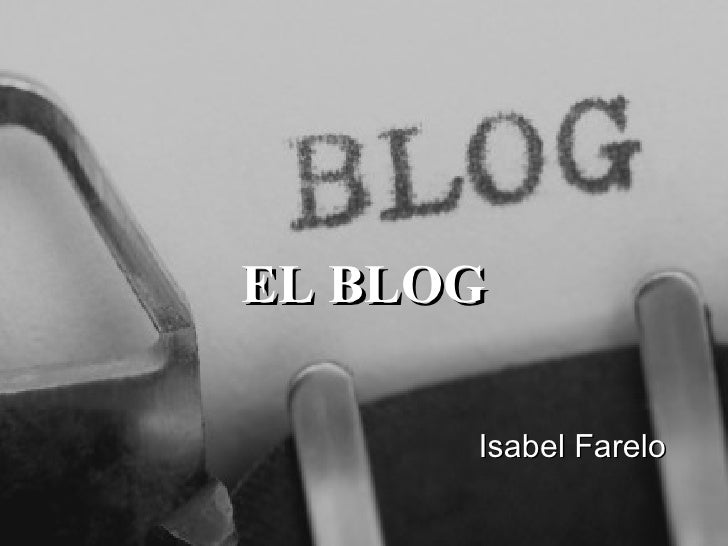 <ul><li>EL BLOG </li></ul><ul><li>Isabel Farelo </li></ul>