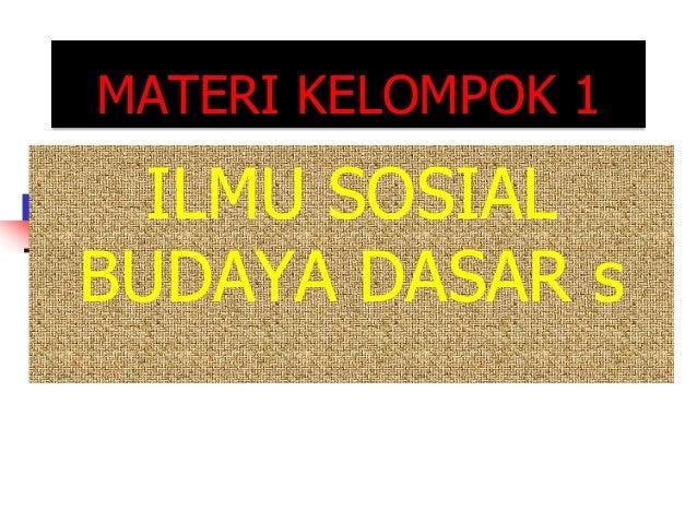 MATERI KELOMPOK 1 ILMU SOSIAL BUDAYA DASAR s