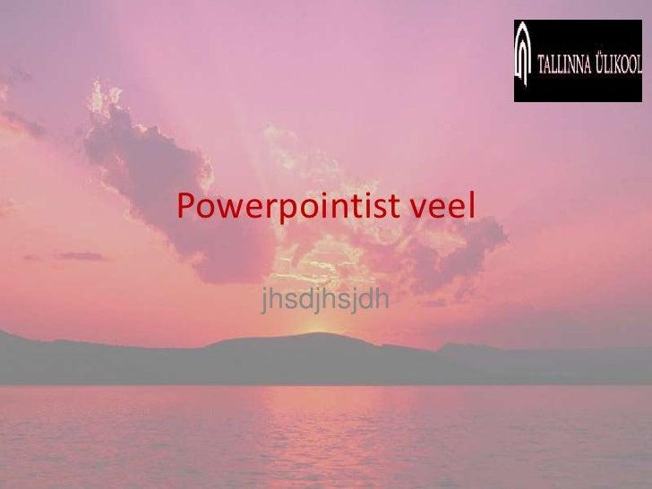 Powerpointist veel       jhsdjhsjdh