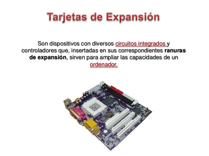 Tarjetas de Expansión<br />Son dispositivos con diversos circuitos integrados y controladores que, insertadas en sus corre...