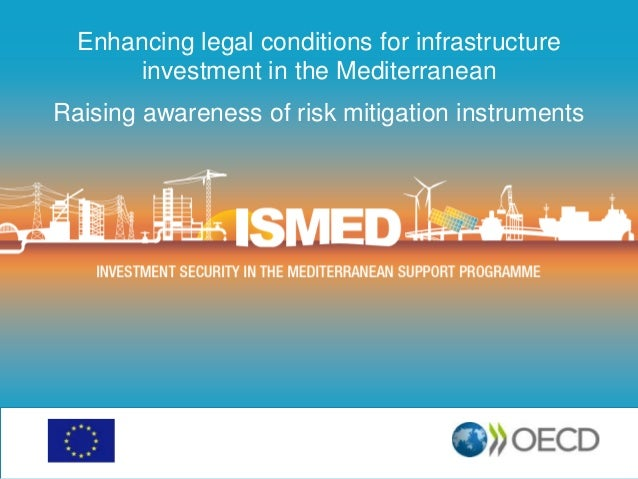 Enhancing legal conditions for infrastructure investment in the Mediterranean Raising awareness of risk mitigation instrum...