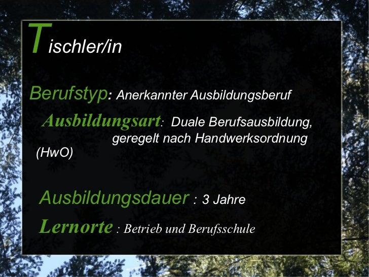T ischler/in  <ul>Berufstyp :   Anerkannter Ausbildungsberuf </ul>Ausbildungsart :   Duale Berufsausbildung,  geregelt nac...