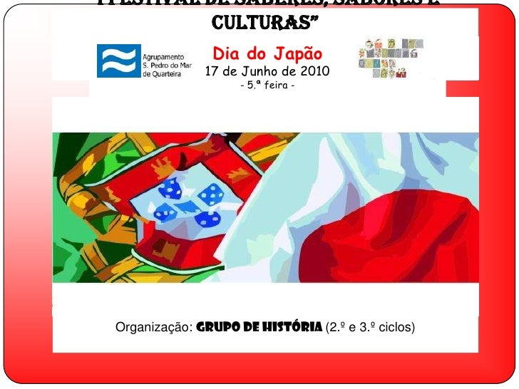 """""""I Festival de Saberes, Sabores e Culturas""""<br />Dia do Japão<br />17 de Junho de 2010<br />- 5.ª feira -<br />Organização..."""
