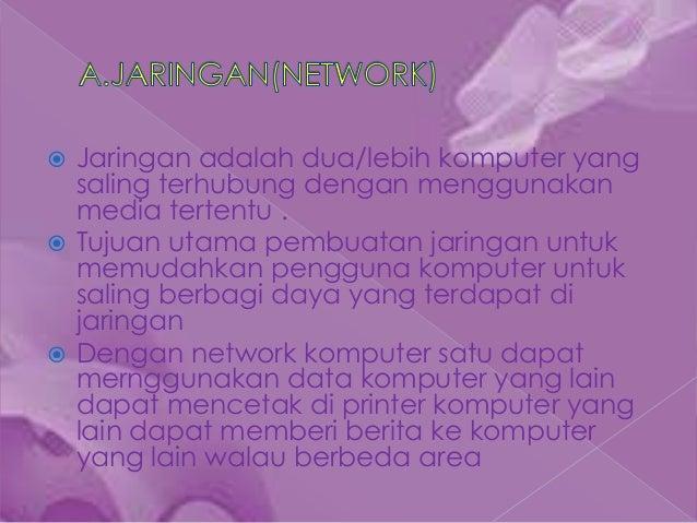  Jaringan adalah dua/lebih komputer yang  saling terhubung dengan menggunakan  media tertentu . Tujuan utama pembuatan j...