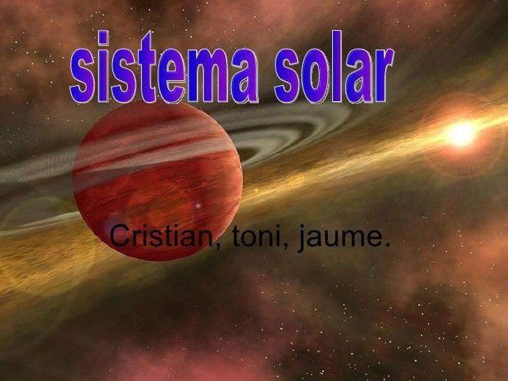 Cristian, toni, jaume.   sistema solar