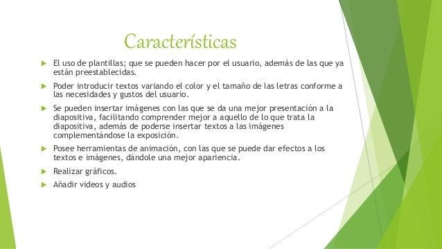Características  El uso de plantillas; que se pueden hacer por el usuario, además de las que ya están preestablecidas.  ...
