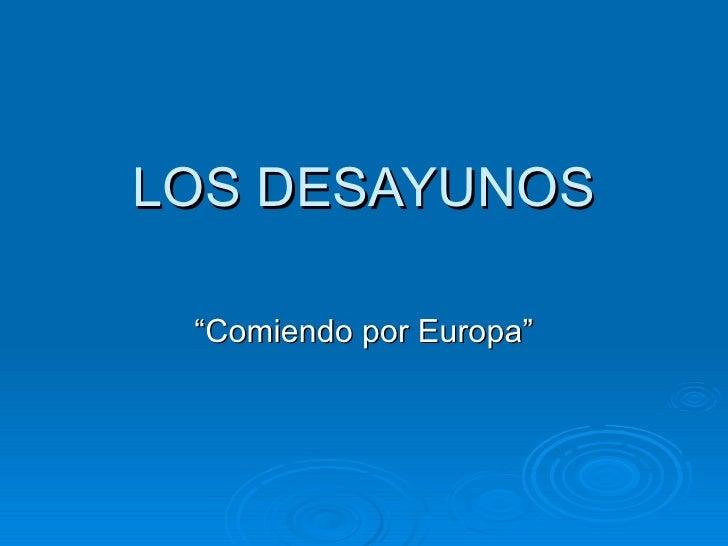 """LOS DESAYUNOS """"Comiendo por Europa"""""""