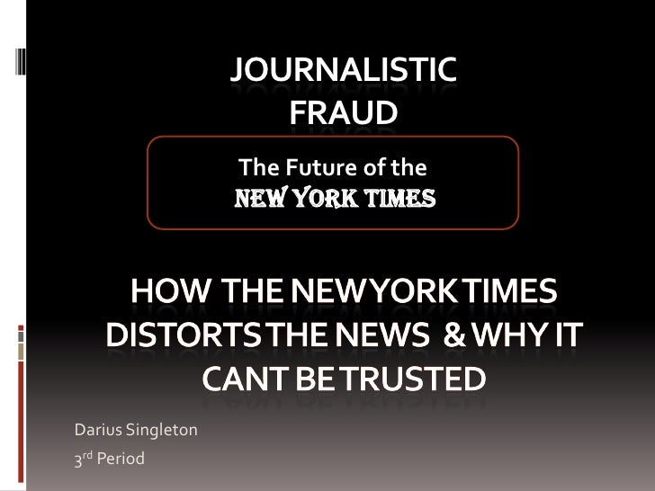 JOURNALISTIC                       FRAUD                    The Future of the                    New York Times     Darius...
