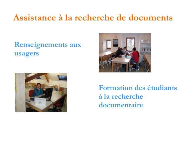 Assistance à la recherche de documents Renseignements aux usagers  Formation des étudiants à la recherche documentaire