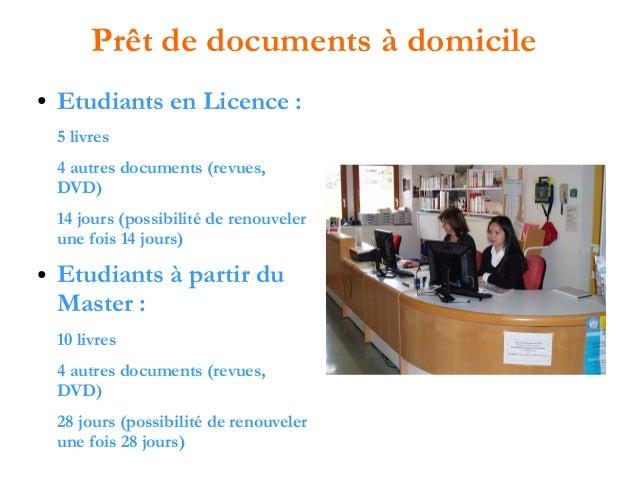 Prêt de documents à domicile ●  Etudiants en Licence : 5 livres 4 autres documents (revues, DVD) 14 jours (possibilité de ...