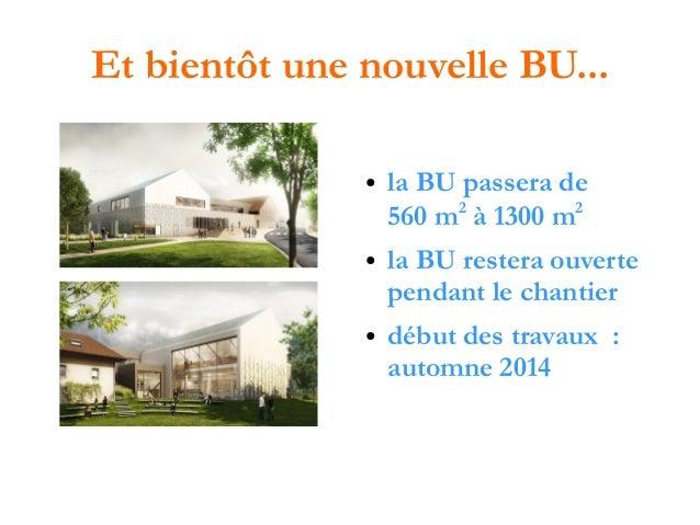 Et bientôt une nouvelle BU... ●  ●  ●  la BU passera de 560 m2 à 1300 m2 la BU restera ouverte pendant le chantier début d...