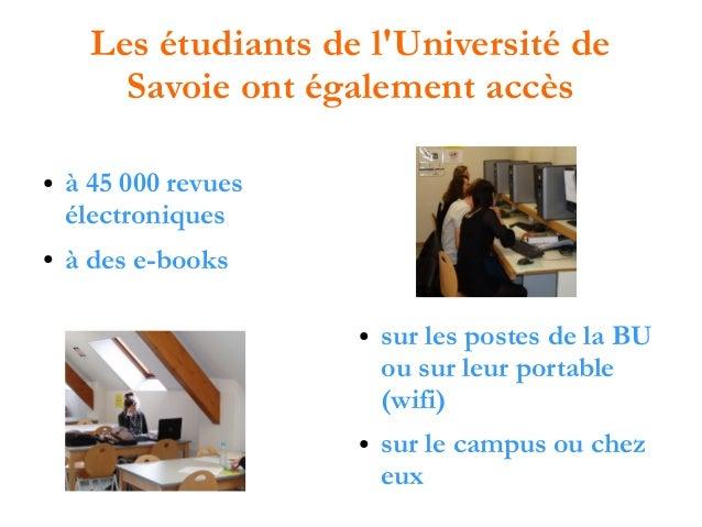 Les étudiants de l'Université de Savoie ont également accès ●  ●  à 45 000 revues électroniques à des e-books ●  ●  sur le...