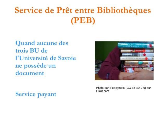 Service de Prêt entre Bibliothèques (PEB) Quand aucune des trois BU de l'Université de Savoie ne possède un document Servi...