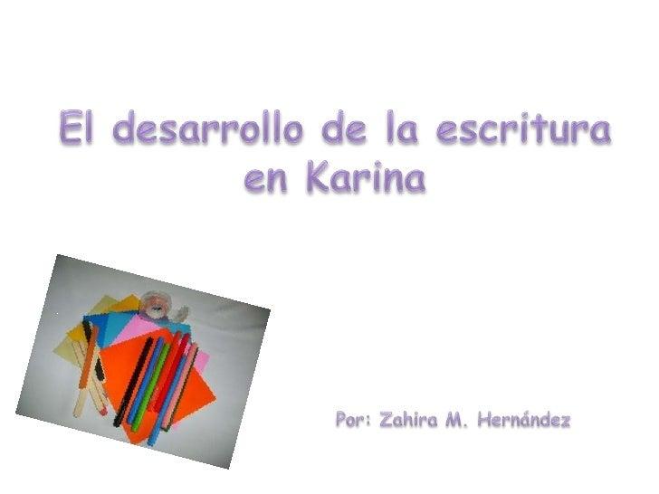 El desarrollo de la escritura en Karina<br />Por: Zahira M. Hernández<br />