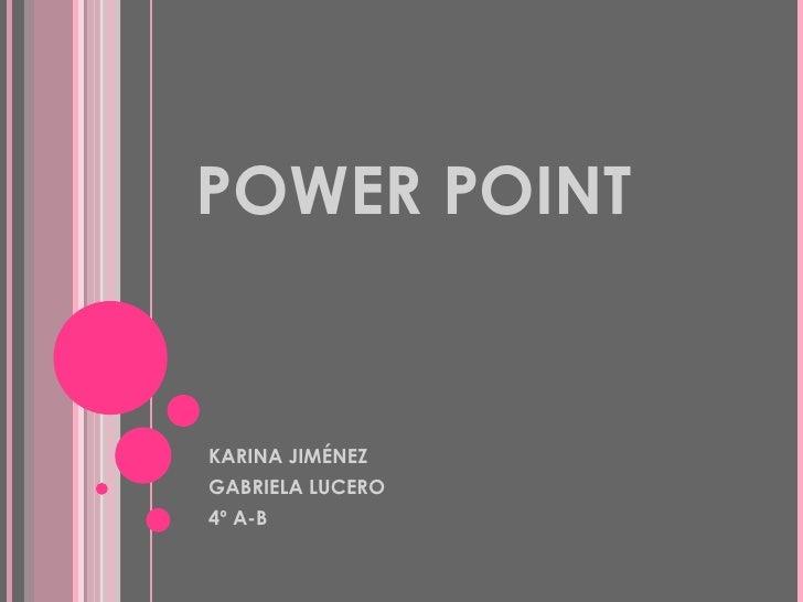 POWER POINT KARINA JIMÉNEZ GABRIELA LUCERO 4º A-B