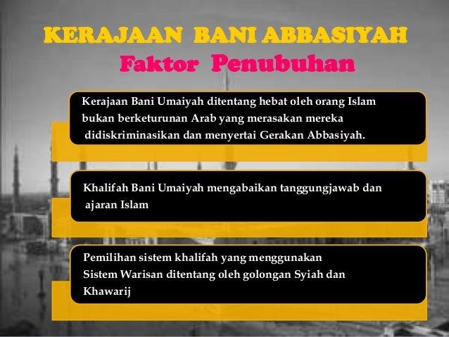 KERAJAAN BANI ABBASIYAH    Faktor Penubuhan  Kerajaan Bani Umaiyah ditentang hebat oleh orang Islam  bukan berketurunan Ar...