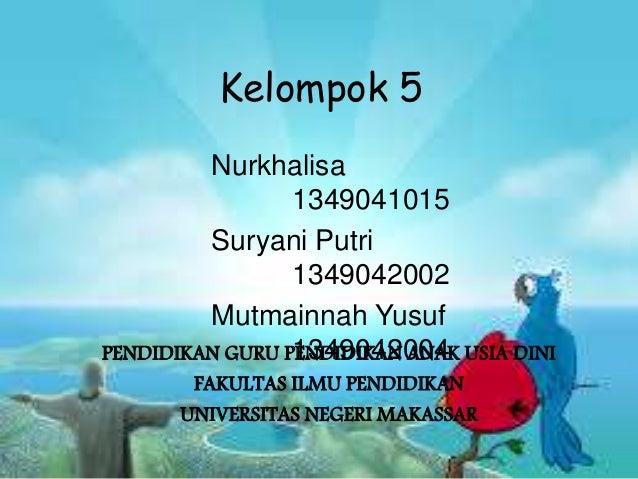 Kelompok 5 Nurkhalisa 1349041015 Suryani Putri 1349042002 Mutmainnah Yusuf 1349042004PENDIDIKAN GURU PENDIDIKAN ANAK USIA ...