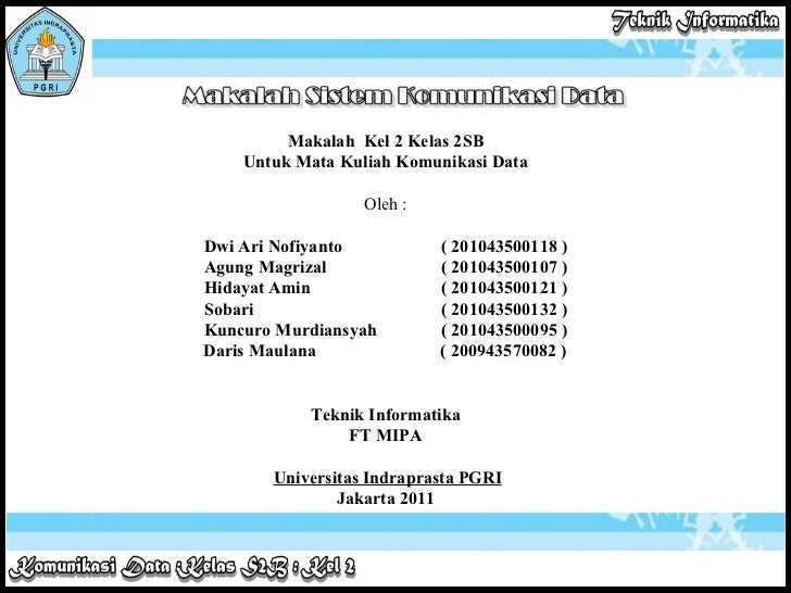 Makalah  Kel 2 Kelas 2SB Untuk Mata Kuliah Komunikasi Data  Oleh : Dwi Ari Nofiyanto ( 201043500118 ) Agung Magrizal ( 20...