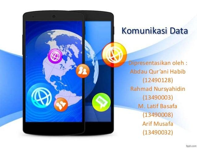 Komunikasi Data Dipresentasikan oleh : Abdau Qur'ani Habib (12490128) Rahmad Nursyahidin (13490003) M. Latif Basafa (13490...