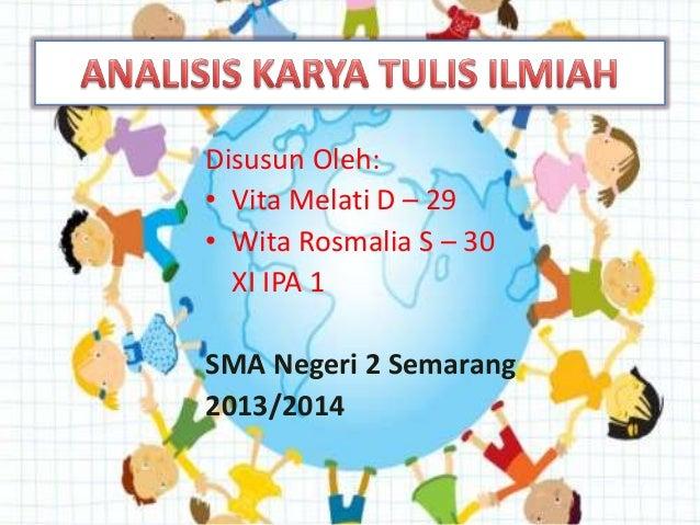 Disusun Oleh:• Vita Melati D – 29• Wita Rosmalia S – 30XI IPA 1SMA Negeri 2 Semarang2013/2014