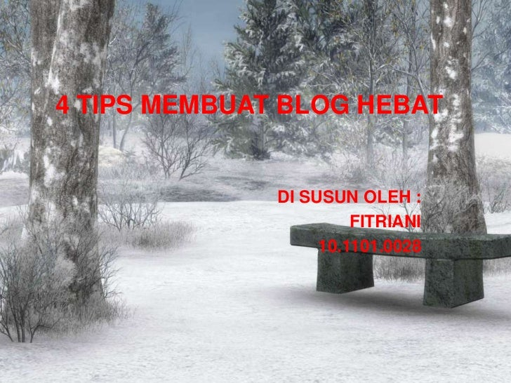 4 TIPS MEMBUAT BLOG HEBAT<br />DI SUSUN OLEH :<br />FITRIANI<br />10.1101.0028<br />
