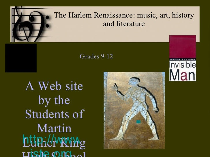 The Harlem Renaissance: music, art, history and literature Grades 9-12 A Web site by the Students of Martin Luther King Hi...