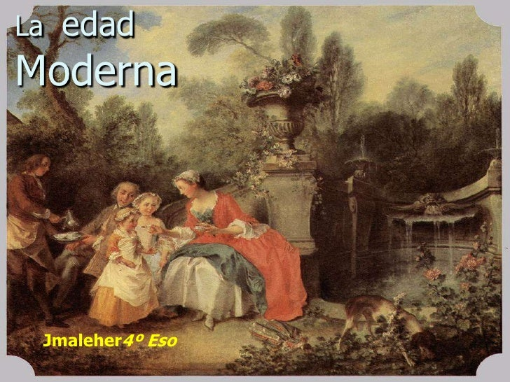Moderna<br />LaedadModerna<br />Jmaleher4º Eso<br />
