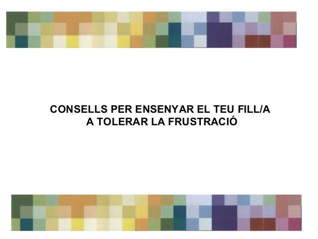 CONSELLS PER ENSENYAR EL TEU FILL/A  A TOLERAR LA FRUSTRACIÓ