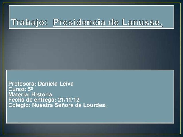 Profesora: Daniela LeivaCurso: 5ºMateria: HistoriaFecha de entrega: 21/11/12Colegio: Nuestra Señora de Lourdes.